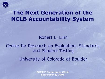 Robert L. Linn Center for Research on Evaluation, Standards, and Student Testing University of Colorado at Boulder CRESST Conference, UCLA September 9,
