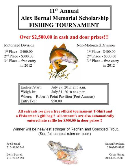 11 th Annual Alex Bernal Memorial Scholarship FISHING TOURNAMENT Over $2,500.00 in cash and door prizes!!! Motorized DivisionNon-Motorized Division 1 st.