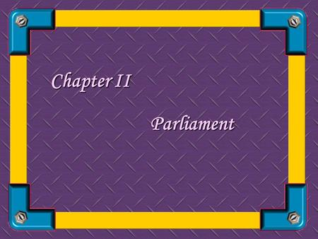 Chapter II P arliament 1. Basic features: A. The British Parliament consists of three elements: the Crown, the House of Lords, the House of Commons.