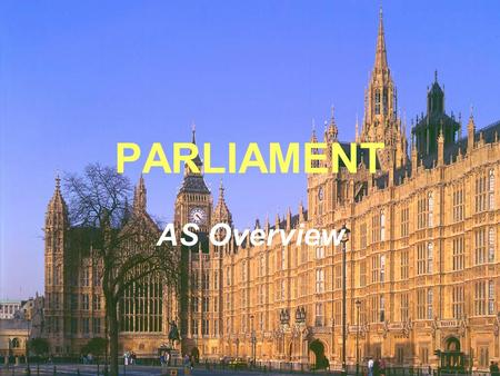 PARLIAMENT AS Overview. EXAM REQUIREMENT The Exam board specifies the following: A knowledge of the functions of Parliament and an ability to discuss.