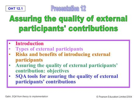 OHT 12.1 Galin, SQA from theory to implementation © Pearson Education Limited 2004 Introduction Types of external participants Risks and benefits of introducing.