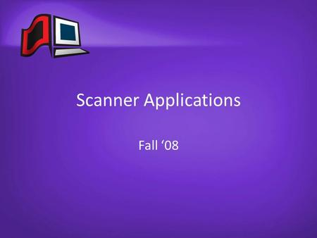 Scanner Applications Fall '08. Scanner Log in Names The scanner applications are now installed locally on all of the scanner computers – This means you.