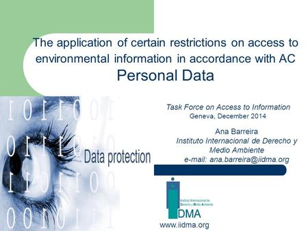 The application of certain restrictions on access to environmental information in accordance with AC Personal Data www.iidma.org Ana Barreira Instituto.