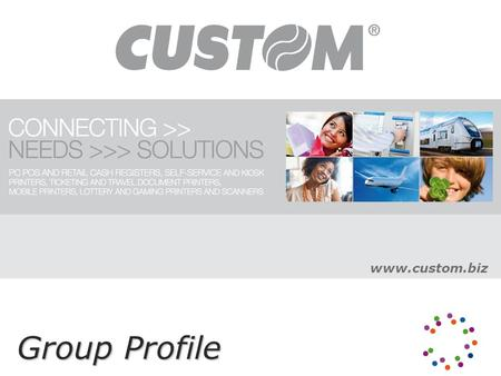 Group Profile www.custom.biz. Custom S.p.A., is a Group of privately owned Companies operating in the mechatronics vertical sectors. Custom stands out.