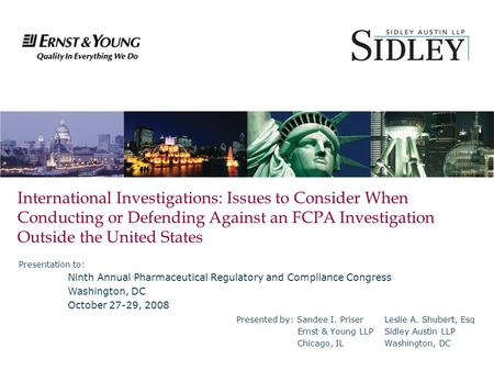 International Investigations: Issues to Consider When Conducting or Defending Against an FCPA Investigation Outside the United States Presented by: Sandee.