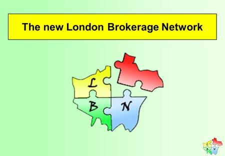 The new London Brokerage Network. What is Brokerage? Bit of a postcode lottery Ideal v current reality.