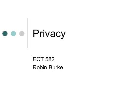 Privacy ECT 582 Robin Burke. Outline Homework #6 Privacy basics relationship to security privacy policies and requirements.