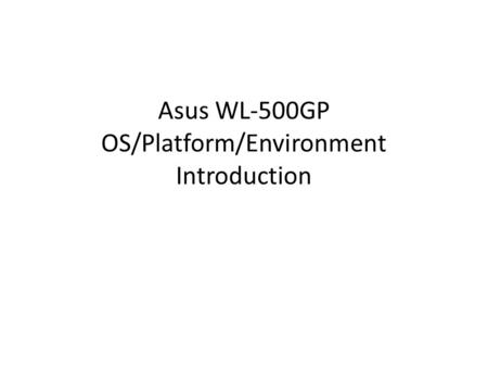 Asus WL-500GP OS/Platform/Environment Introduction.
