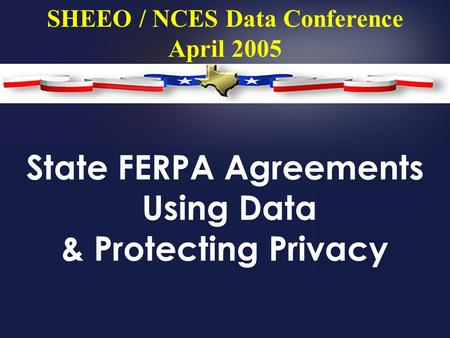 State FERPA Agreements Using Data & Protecting Privacy SHEEO / NCES Data Conference April 2005.