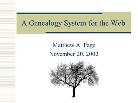 A Genealogy System for the Web Matthew A. Page November 20, 2002.
