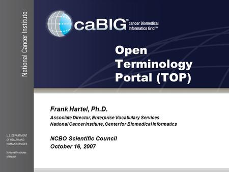 Open Terminology Portal (TOP) Frank Hartel, Ph.D. Associate Director, Enterprise Vocabulary Services National Cancer Institute, Center for Biomedical Informatics.