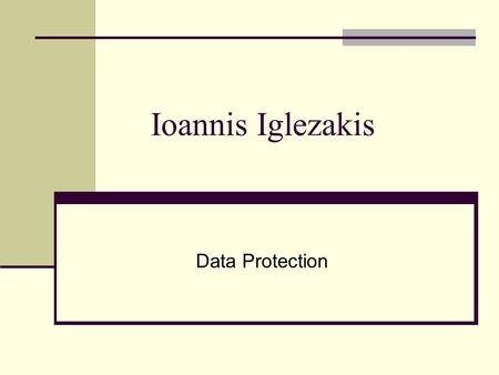 Ioannis Iglezakis Data Protection. Definition of Data Protection The legal protection of individuals with regard to automatic processing of personal information.