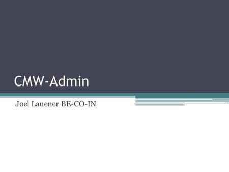 CMW-Admin Joel Lauener BE-CO-IN. CMW-Admin Administration GUI for CMW device servers (FESA, FGC, GM, PROXY, PVSS) Major changes under the hood New log.