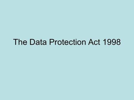 The Data Protection Act 1998. What Data is Held on Individuals? By institutions: –Criminal information, –Educational information; –Medical Information;