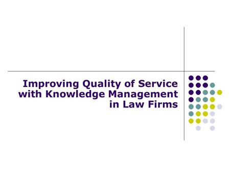 Improving Quality of Service with Knowledge Management in Law Firms.