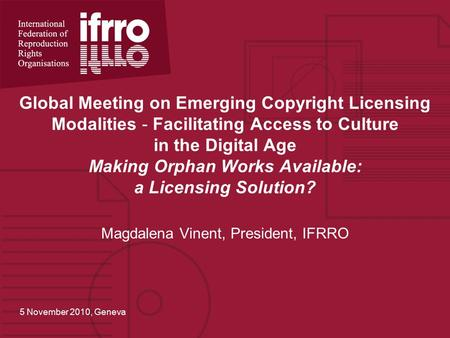 Global Meeting on Emerging Copyright Licensing Modalities - Facilitating Access to Culture in the Digital Age Making Orphan Works Available: a Licensing.