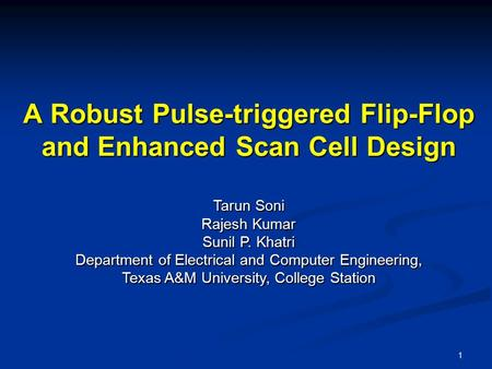 A Robust Pulse-triggered Flip-Flop and Enhanced Scan Cell Design Tarun Soni Rajesh Kumar Sunil P. Khatri Department of Electrical and Computer Engineering,