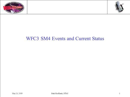 May 21, 2009John MacKenty, STScI1 WFC3 SM4 Events and Current Status.