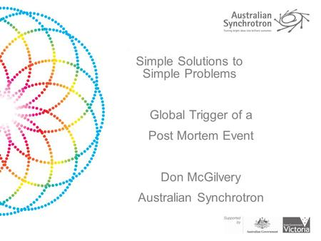 Simple Solutions to Simple Problems Global Trigger of a Post Mortem Event Don McGilvery Australian Synchrotron.