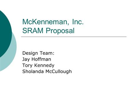 McKenneman, Inc. SRAM Proposal Design Team: Jay Hoffman Tory Kennedy Sholanda McCullough.