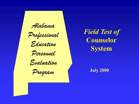 Field Test of Counselor System July 2000 Alabama Professional Education Personnel Evaluation Program.