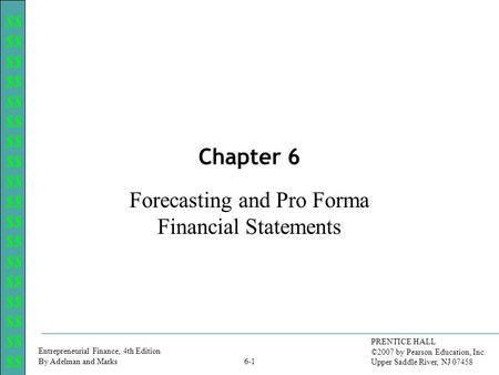$$ Entrepreneurial Finance, 4th Edition By Adelman and Marks PRENTICE HALL ©2007 by Pearson Education, Inc. Upper Saddle River, NJ 07458 6-1 Chapter 6.