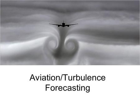 Aviation/Turbulence Forecasting. Aviation Weather Center (AWC) National Weather Service office Turbulence, flight rules, upper level progs.