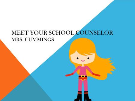 MEET YOUR SCHOOL COUNSELOR MRS. CUMMINGS. What is a school counselor? School counselors are like superheroes. They fly around their building, helping.
