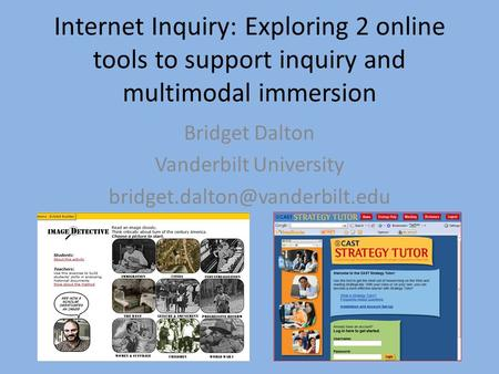 Internet Inquiry: Exploring 2 online tools to support inquiry and multimodal immersion Bridget Dalton Vanderbilt University