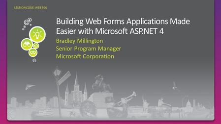 Bradley Millington Senior Program Manager Microsoft Corporation SESSION CODE: WEB 306.