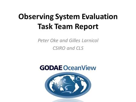 Observing System Evaluation Task Team Report Peter Oke and Gilles Larnicol CSIRO and CLS.