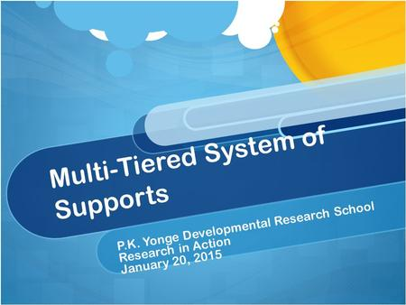 Multi-Tiered System of Supports P.K. Yonge Developmental Research School Research in Action January 20, 2015.