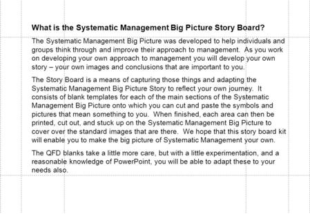 What is the Systematic Management Big Picture Story Board? The Systematic Management Big Picture was developed to help individuals and groups think through.
