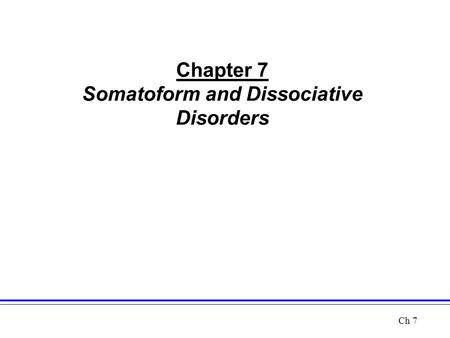 Chapter 7 Somatoform and Dissociative Disorders Ch 7.