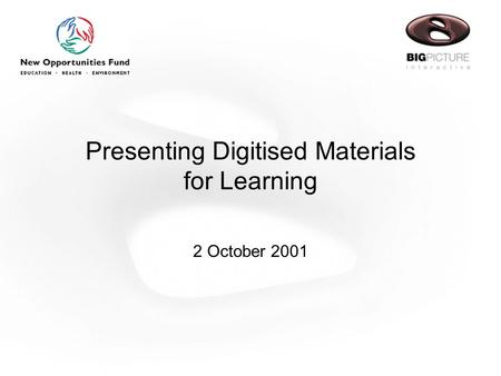 Presenting Digitised Materials for Learning 2 October 2001.