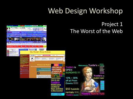 Web Design Workshop Project 1 The Worst of the Web.