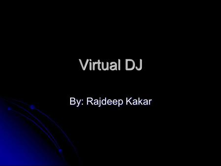 Virtual DJ By: Rajdeep Kakar. Introduction Most people have a computer or a laptop. Most people have a computer or a laptop. Have you ever thought of.