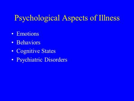 Psychological Aspects of Illness Emotions Behaviors Cognitive States Psychiatric Disorders.