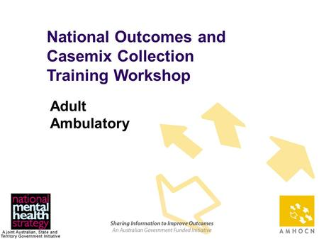 1 National Outcomes and Casemix Collection Training Workshop Adult Ambulatory.