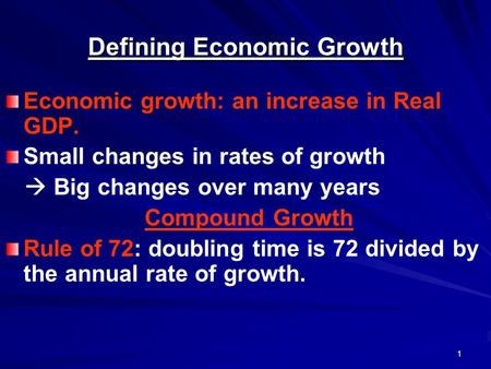1 Defining Economic Growth Economic growth: an increase in Real GDP. Small changes in rates of growth  Big changes over many years Compound Growth Rule.