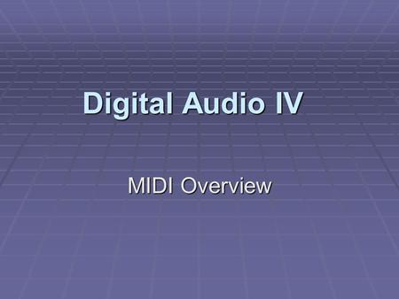 Digital Audio IV MIDI Overview. Sending MIDI Information I. Serial Transmission A. Single cable to move data B. Slower than parallel, but is less expensive.