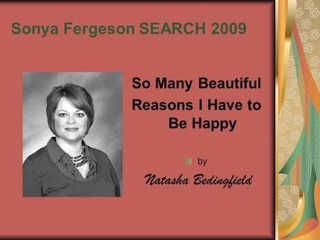 Sonya FergesonSEARCH 2009 So Many Beautiful Reasons I Have to Be Happy by Natasha Bedingfield.