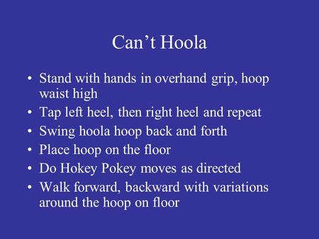 Can't Hoola Stand with hands in overhand grip, hoop waist high Tap left heel, then right heel and repeat Swing hoola hoop back and forth Place hoop on.