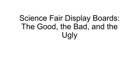 Science Fair Display Boards: The Good, the Bad, and the Ugly