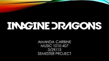 AMANDA CARBINE MUSIC 1010-407 3/29/15 SEMESTER PROJECT.