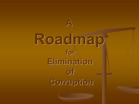 A Roadmap for Elimination of Corruption A Roadmap for Elimination of Corruption.