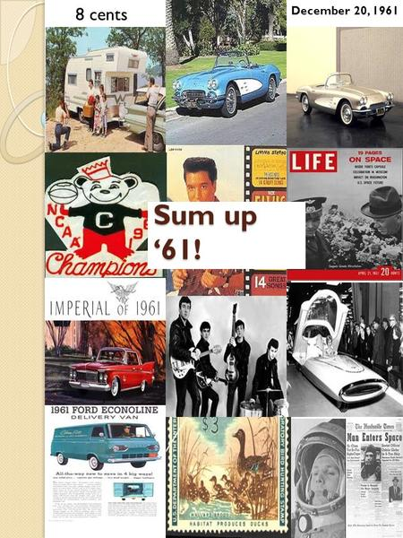 Sum up '61! December 20, 1961 8 cents. Music from '61 Song: Artist: Tossin' And Turnin' Bobby Lewis Big Bad John Jimmy Dean Runaway Del Shannon Wonderland.