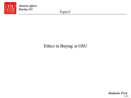 Student Affairs Buying 101 Ethics in Buying at OSU Students First Topic 6 6-01.