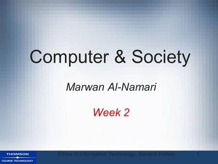 Ethics in Information Technology, Second Edition1 Computer & Society Week 2 Marwan Al-Namari.
