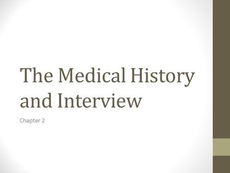 The Medical History and Interview Chapter 2. Introduction Patient's medical history is the foundation of a comprehensive assessment RTs interview the.